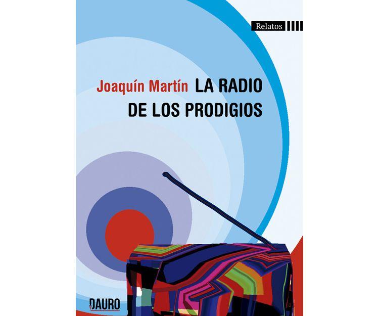La radio de los prodigios de Joaquín Martín. Ediciones Dauro