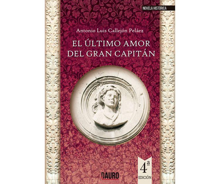 El último amor del gran capitán de Antonio Luis Callejón, 4ª edición. Ediciones Dauro
