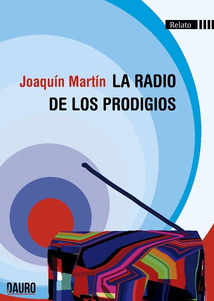 La radio de los prodigios de Joaquín Martín, publicada por Dauro