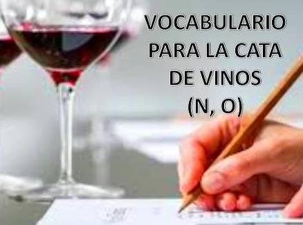 VOCABULARIO PARA UNA CATA DE VINOS (N Y O)