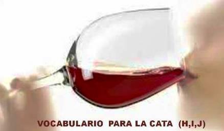 VOCABULARIO PARA UNA CATA DE VINOS (H, I, J)