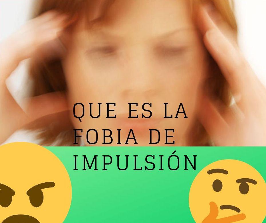 QUE ES LA FOBIA DE IMPULSIÓN