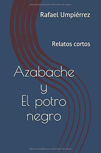 Azabache y El potro negro: Relatos cortos:  de Rafael Umpiérrez