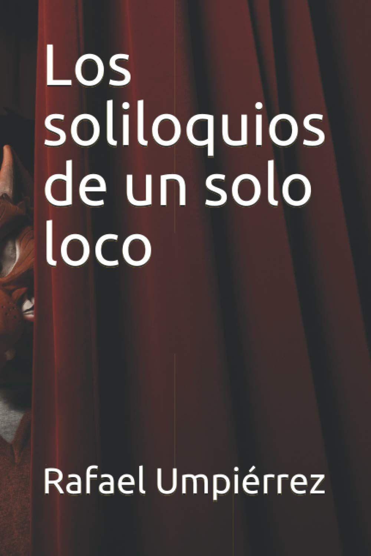 Los soliloquios de un solo loco:  de Rafael Umpiérrez