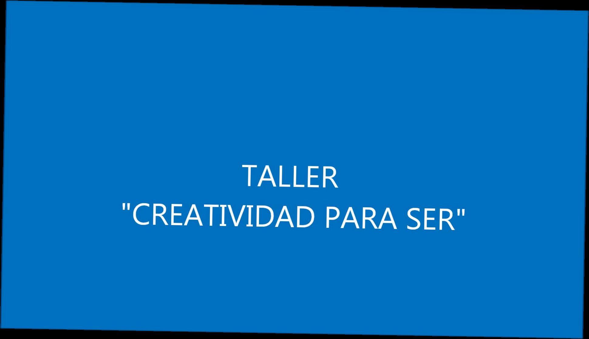"""TALLER """"CREATIVIDAD PARA SER"""" }}"""