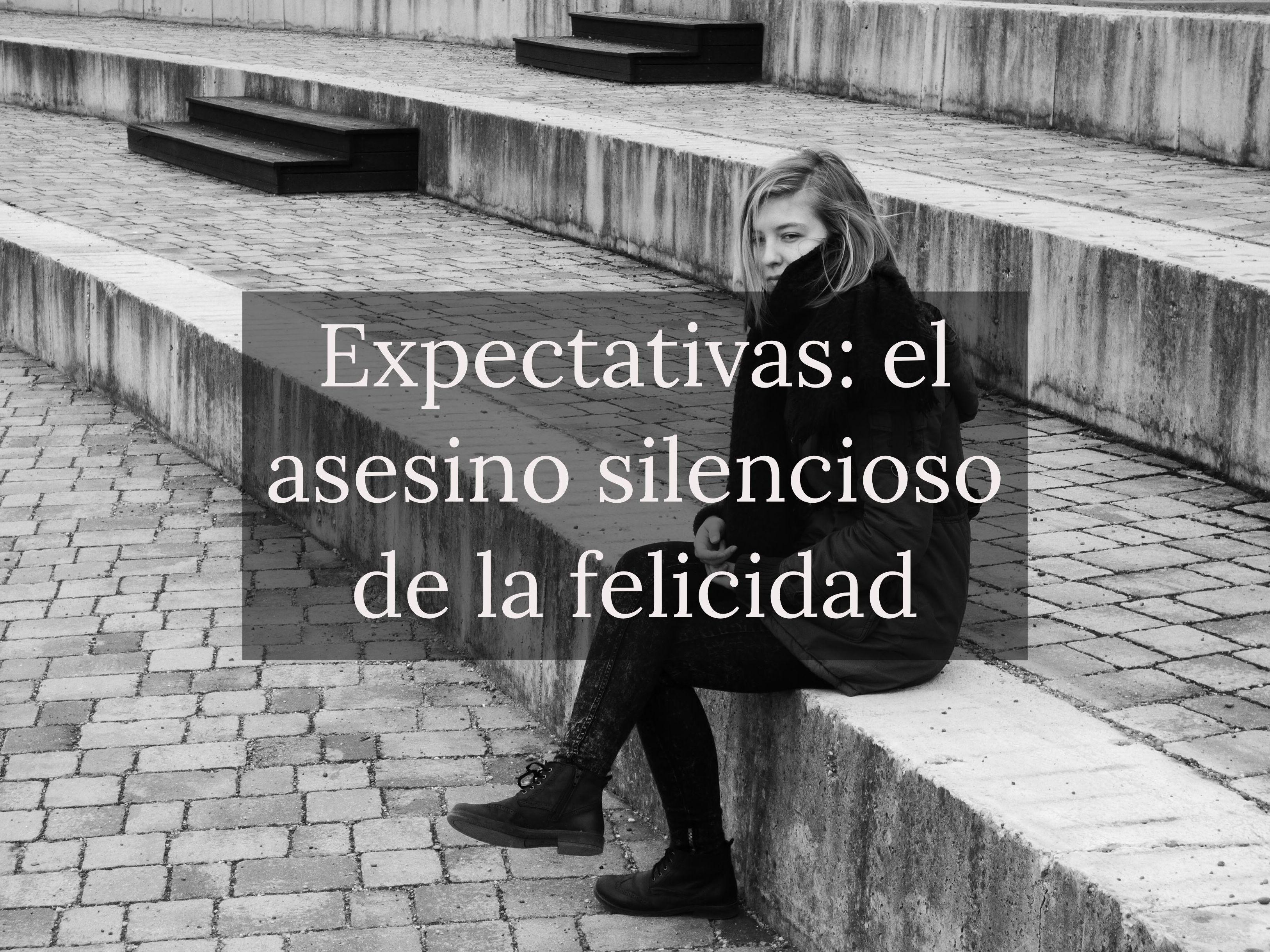 Expectativas: el asesino silencioso de la felicidad