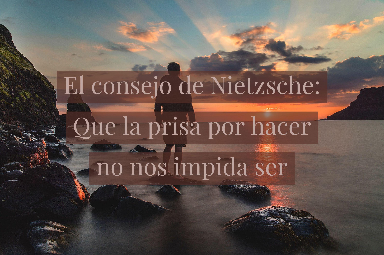 El consejo de Nietzsche: que la prisa por hacer no nos impida ser