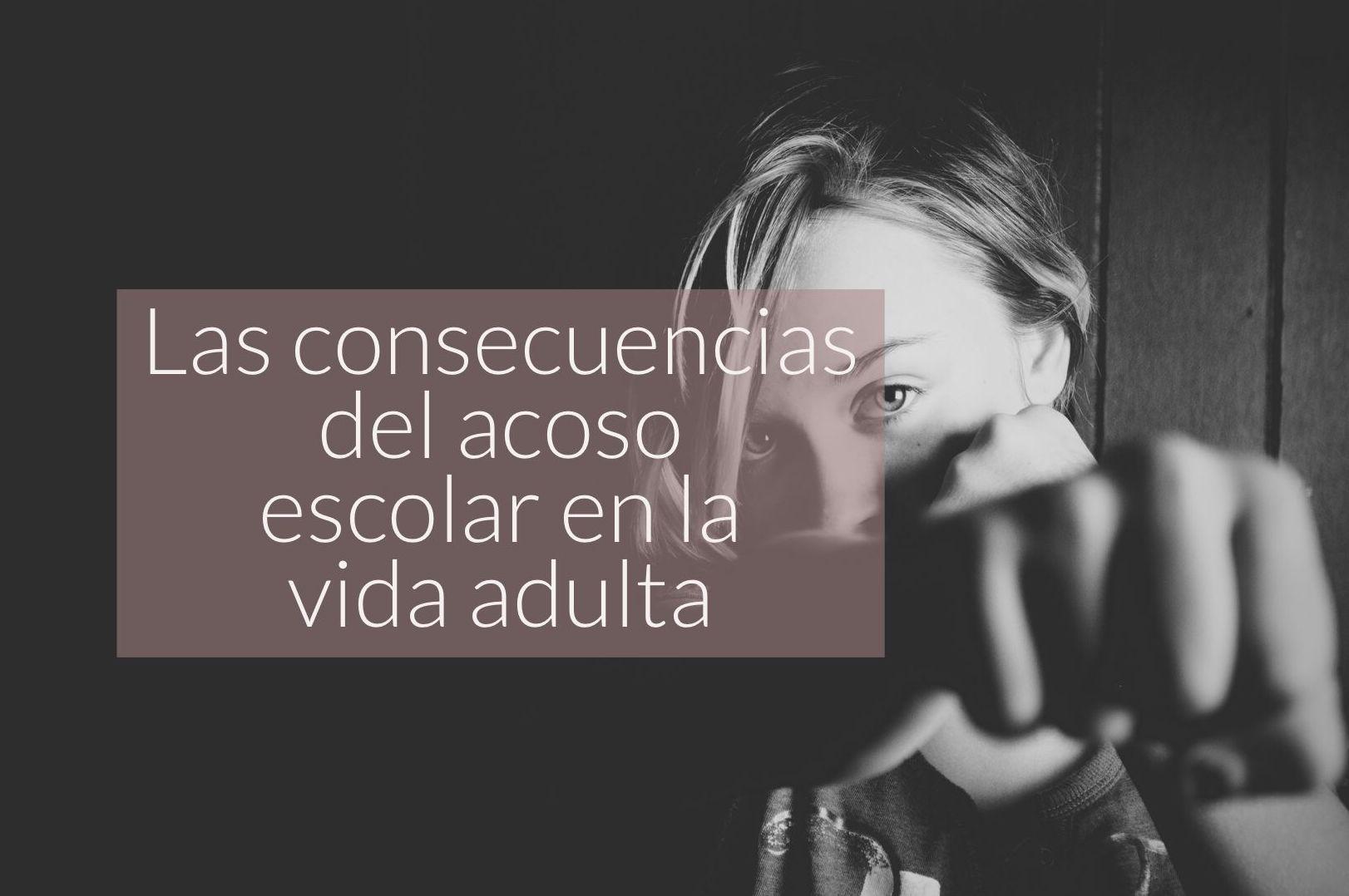 Las consecuencias del acoso escolar en la vida adulta