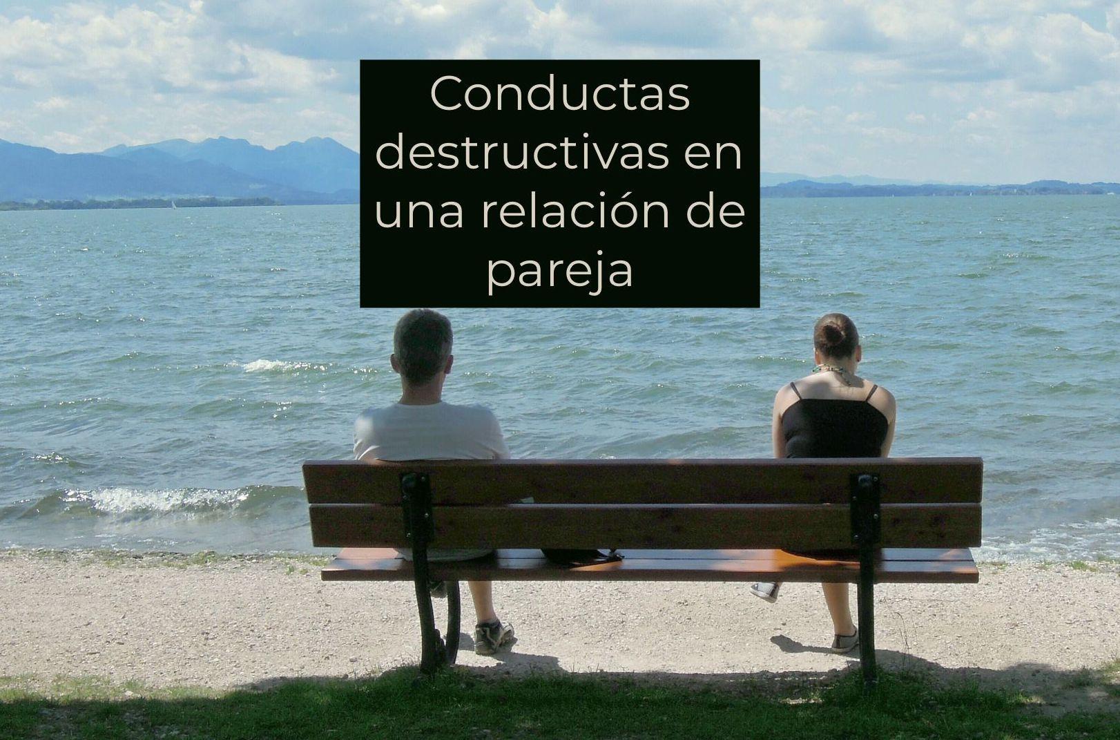 Conductas destructivas en una relación de pareja