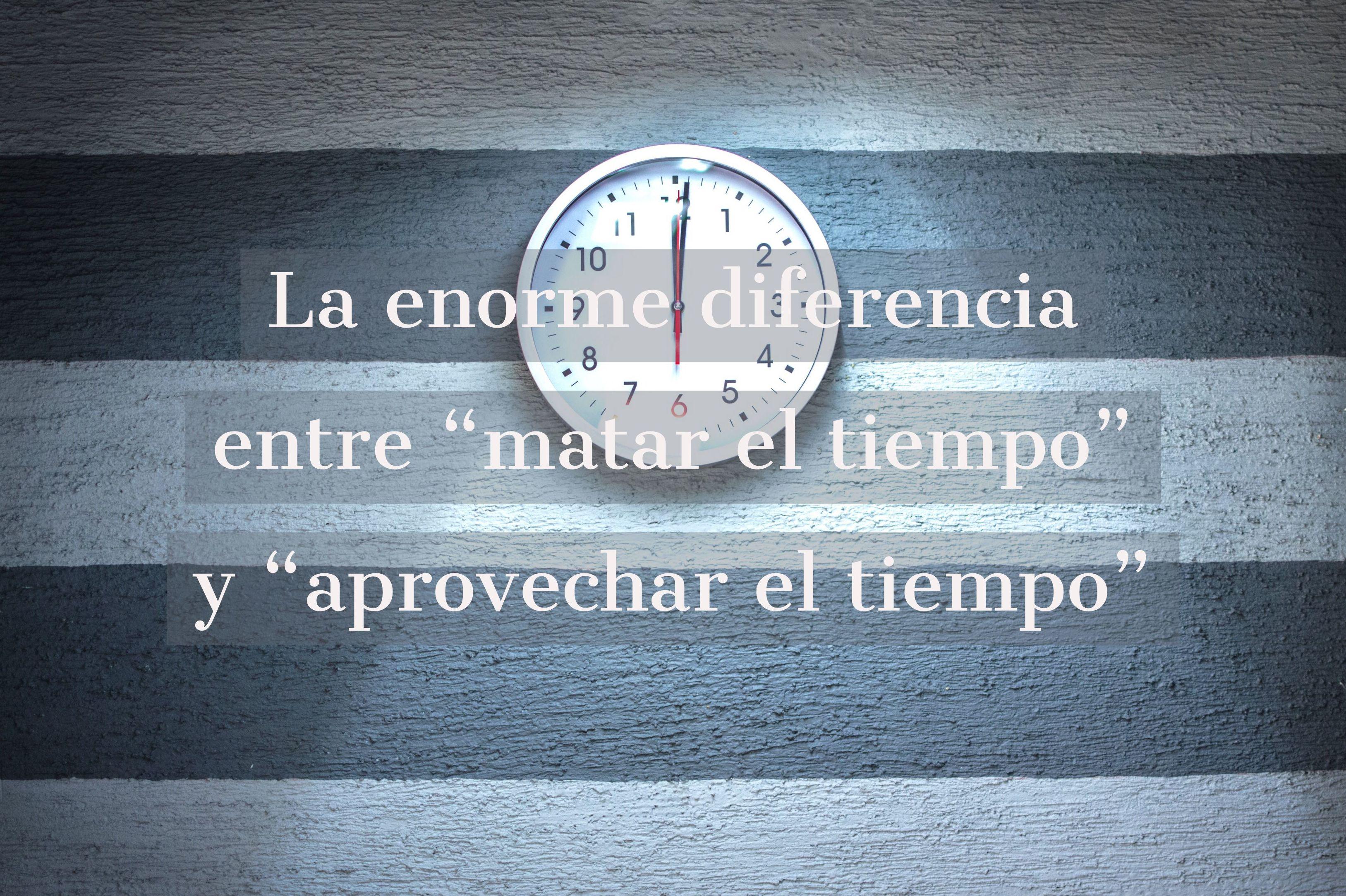 """La enorme diferencia entre """"matar el tiempo"""" y """"aprovechar el tiempo"""""""