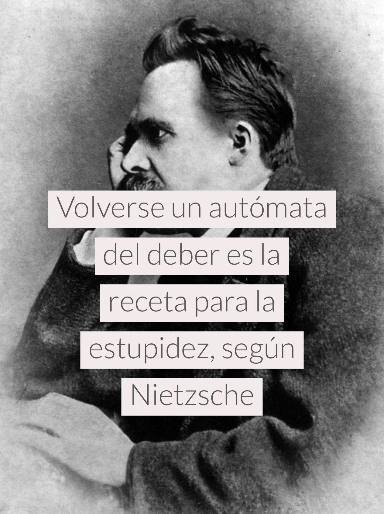 Volverse un autómata del deber es la receta para la estupidez, según Nietzsche