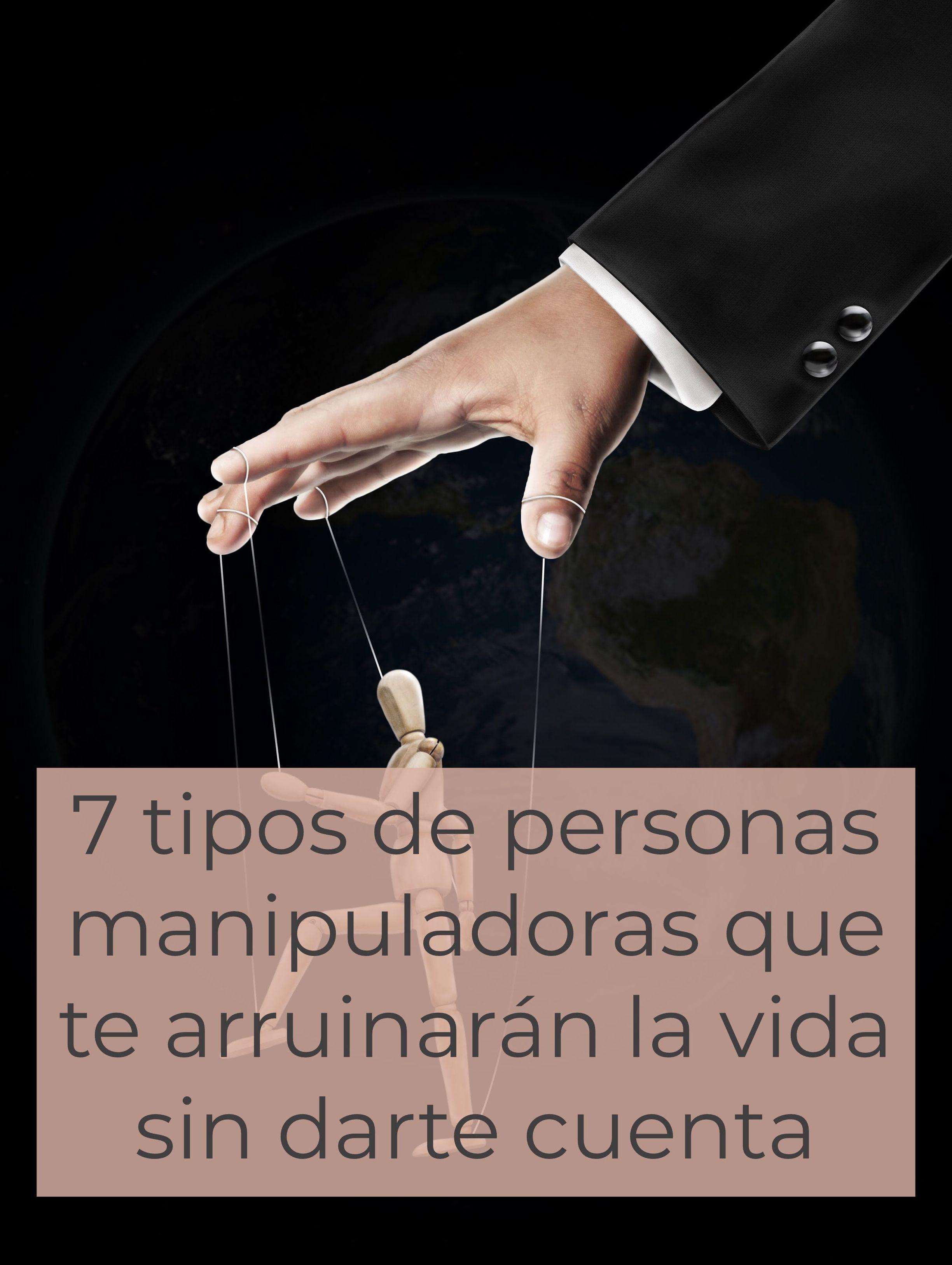 7 tipos de personas manipuladoras que te arruinarán la vida sin darte cuenta
