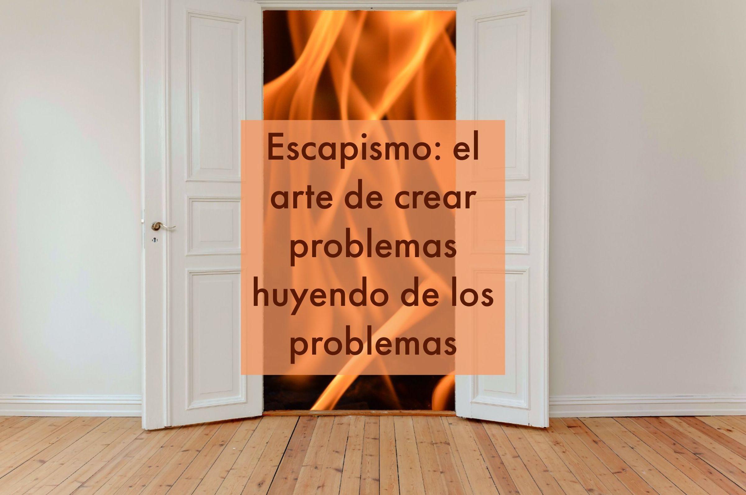 Escapismo: el arte de crear problemas huyendo de los problemas
