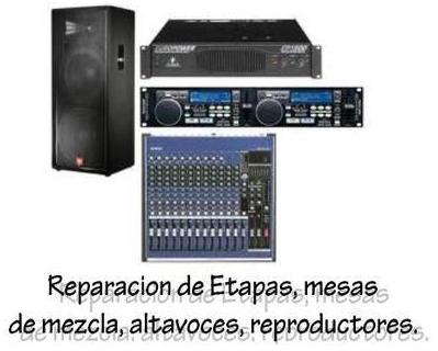 Reparación de etapas, mesas de mezcla, altavoces y reproductores