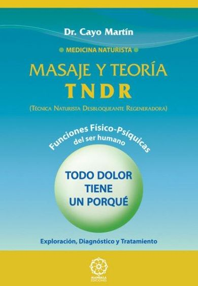 TNDR (TECNICA NATURISTA DESBLOQUEANTE REGENERADORA) CURATIVA Y PREVENTIVA.